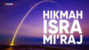 Khutbah Jum'at 2018: Hikmah Isra' Mi'raj – Ustadz Mizan Qudsiyah, Lc., MA