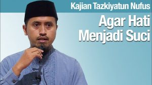 Kajian Tazkiyatun Nufus #8: Agar Hati Menjadi Suci – Ustadz Abdullah Zaen, Lc., MA