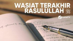 Wasiat Terakhir Rasulullah – Ustadz Dr. Abdullah Roy, Lc, M.A