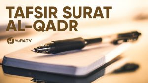 Tafsir Surat al-Qadr – Dr. Abdullah Roy, Lc, M.A