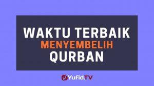Waktu Terbaik Menyembelih Hewan Qurban – Poster Dakwah Yufid TV