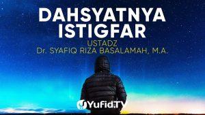 Ceramah Agama: Dahsyatnya Istigfar – Ustadz Dr. Syafiq Riza Basalamah, M.A
